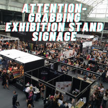Attention-Grabbing Exhibition Stand Signage To Attract Your Ideal Customer
